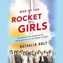 Rise of the Rocket Girls: The Women Who Propelled Us