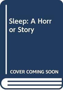 Sleep: A Horror Story