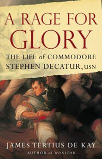A Rage for Glory: The Life of Commodore Stephen Decatur