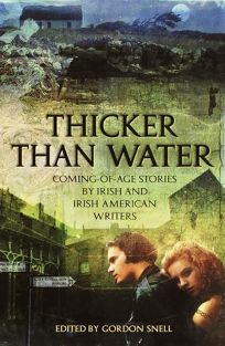 Thicker Than Water: Coming-Of-Age Stories by Irish & Irish American Writers