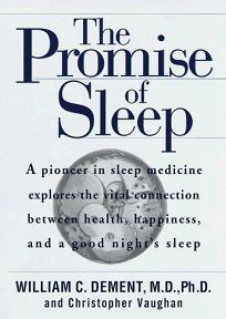 The Promise of Sleep: A Pioneer in Sleep Medicine Explains the Vital Connection Between Health