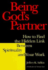 Being Gods Partner: How to Find the Hidden Link Between Spirituality and Your Work