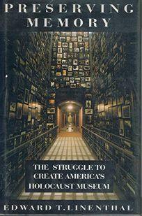 Preserving Memory: 2the Struggle to Create Americas Holocaust Museum