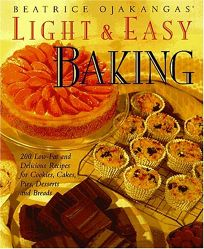 Beatrice Ojakangas Light and Easy Baking: More Than 200 Low-Fat and Delicious Recipes for Cookies