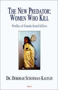 The New Predator: Women Who Kill: Profiles of Female Serial Killers