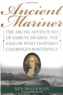 ANCIENT MARINER: The Arctic Adventures of Samuel Hearne