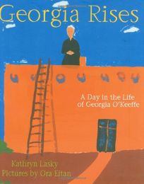 Georgia Rises: A Day in the Life of Georgia OKeeffe