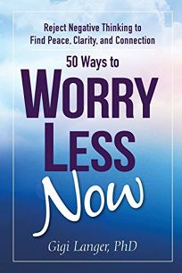 50 Ways to Worry Less Now: Reject Negative Thinking to Find Peace