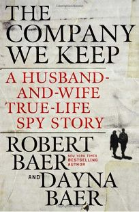 The Company We Keep: A Husband-and-Wife True-Life Spy Story