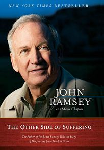 The Other Side of Suffering: The Father of JonBenét Ramsey Tells the Story of His Journey from Grief to Grace