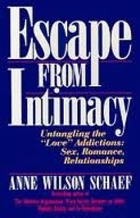 Escape from Intimacy: The Pseudo-Relationship Addictions: Untangling the Love Addictions
