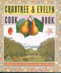 Crabtree and Evelyn Cookbook: A Book of Light Meals and Small Feasts