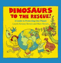 Dinosaurs to the Rescue!: A Guide to Protecting Our Planet
