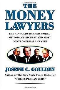 The Money Lawyers: The No-Holds-Barred World of Todays Richest and Most Controversial Lawyers
