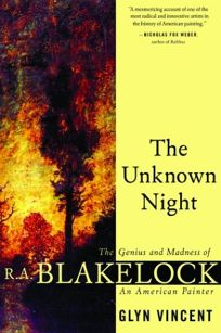 THE UNKNOWN NIGHT: The Genius and Madness of R.A. Blakelock