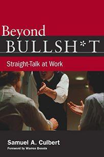 Beyond Bullsh*t: Straight-Talk at Work