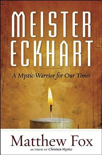 Meister Eckhart: A Mystic Warrior for Our Times
