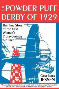 THE POWDER PUFF DERBY OF 1929: The First All Womens Transcontinental Air Race