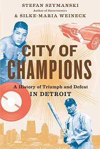 City of Champions: A History of Triumph and Defeat in Detroit