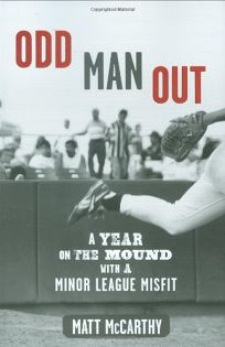 Odd Man Out: A Year on the Mound with a Minor-League Misfit