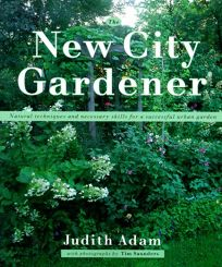 New City Gardener: Natural Techniques and Necessary Skills for a Successful City Garden