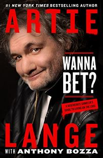 Wanna Bet? A Degenerate Gambler's Guide to Living on the Edge