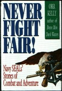 Never Fight Fair: Navy Seals Stories of Comabat and Adventure