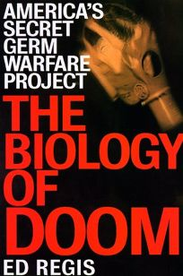 The Biology of Doom: The History of Americas Secret Germ Warfare Project