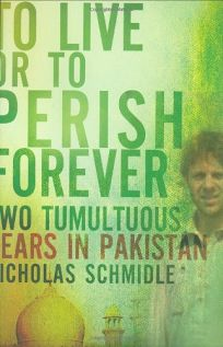 To Live or Perish Forever: Two Tumultuous Years in Pakistan