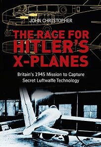 The Race for Hitlers X-Planes: Britains 1945 Mission to Capture Secret Luftwaffe Technology