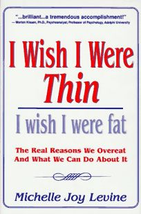 I Wish I Were Thin. . .I Wish I Were Fat: The Real Reasons We Overeat and What We Can Do about It