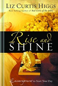 Rise and Shine: Encouragement to Start Your Day