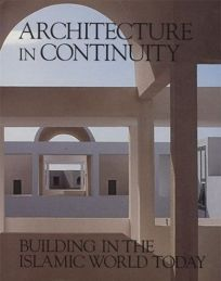 Architecture in Continuity: Building in the Islamic World Today