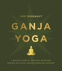 Ganja Yoga: A Practical Guide to Conscious Relaxation