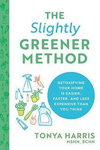 The Slightly Greener Method: Detoxifying Your Home Is Easier