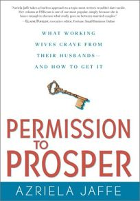 PERMISSION TO PROSPER: What Working Wives Crave from Their Husbands—and How to Get It