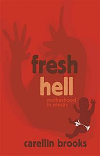 Fresh Hell: Motherhood in Pieces