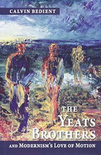 The Yeats Brothers and Modernisms Love of Motion