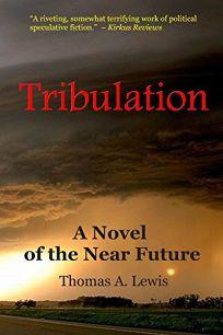Tribulation: A Novel of the Near Future