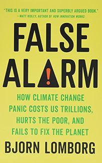 False Alarm: How Climate Change Panic Costs Us Trillions
