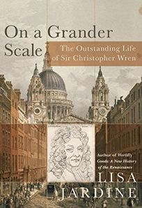 ON A GRANDER SCALE: The Outstanding Life of Christopher Wren