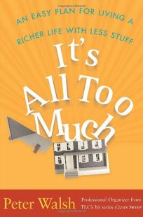 Its All Too Much: An Easy Plan for Living a Richer Life with Less Stuff