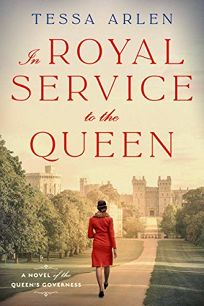 In Royal Service to the Queen: A Novel of the Queen's Governess