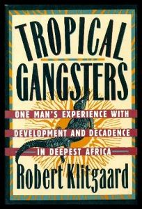 Tropical Gangsters: Development and Decadence in Deepest Africa
