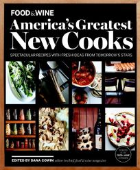 Food and Wine: America's Greatest New Cooks: Spectacular Recipes with Fresh Ideas from Tomorrow's Stars
