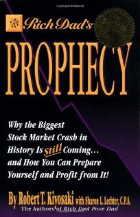 Rich Dads Prophecy: Why the Biggest Stock Market Crash Is Still Coming and How You Can Prepare and Profit from It!