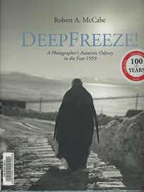 DeepFreeze! A Photographers Antarctic Odyssey in the Year 1959