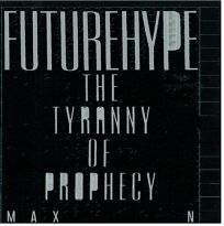 Futurehype: The Tyranny of Prophecy