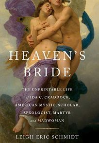 Heavens Bride: The Unprintable Life of Ida C. Craddock