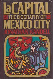 La Capital: The Biography of Mexico City